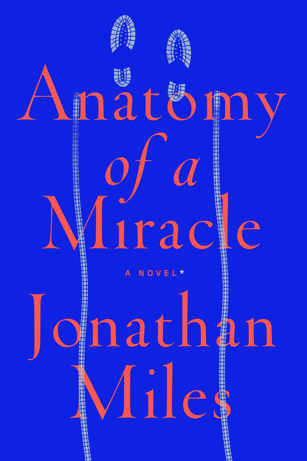Jonathan Miles | Anatomy of a Miracle